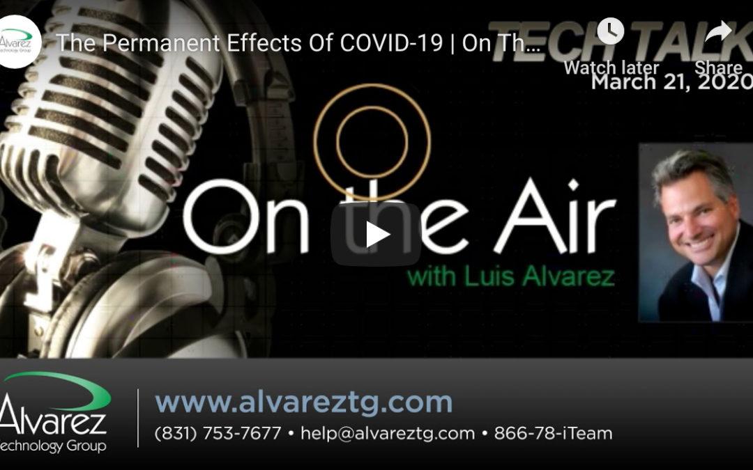 Luis Alvarez of the Alvarez Technology Group Discusses the Permanent Effects of COVID-19
